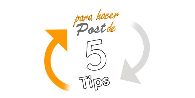 Tips para hacer un post de 5 Tips