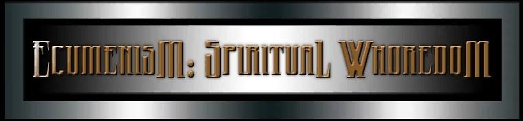 Ecumenism: Spiritual Whoredom