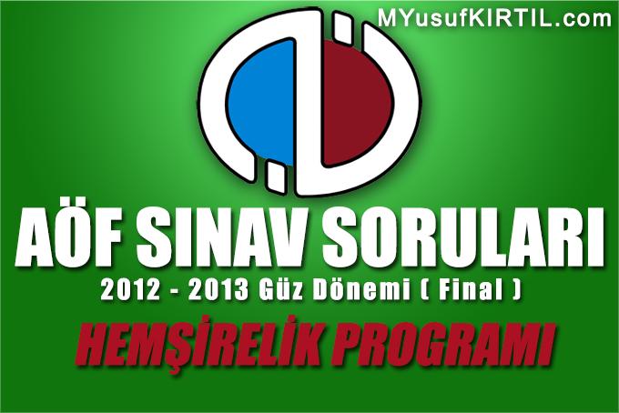 Açıköğretim Fakültesi ( AÖF ) Hemşirelik Bölümü / Programı 2012 - 2013 Güz Dönemi Dönem Sonu Sınavı ( Final ) Soruları İndir