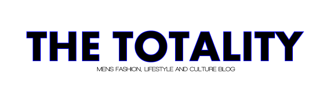 ! The Totality - Film, Men's Fashion, Lifestyle and Culture Blog !