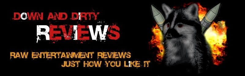 Down and Dirty Reviews - Entertainment Reviews from a Student of Story