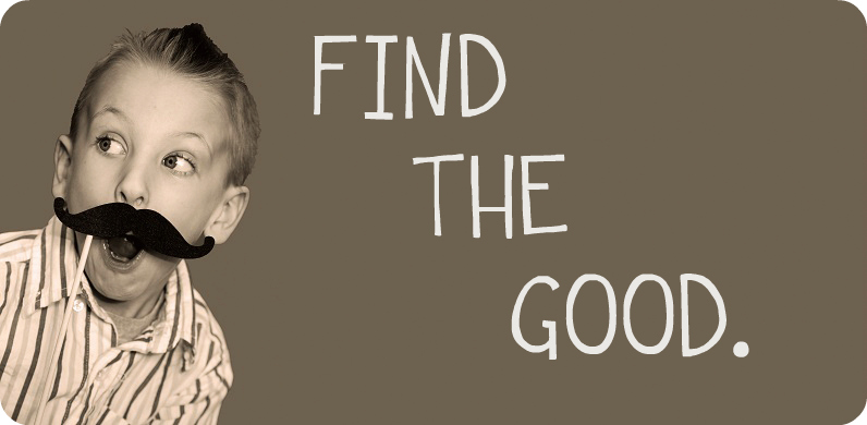 find the good.