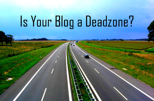 Is Your Blog a Deadzone? Maybe You Forgot to Do This
