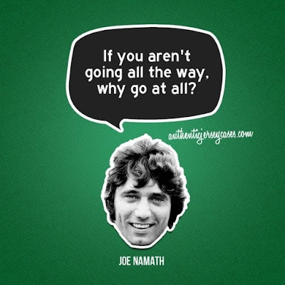 "Joe Namath quote: ""If you aren't going all the way, why go at all?"""