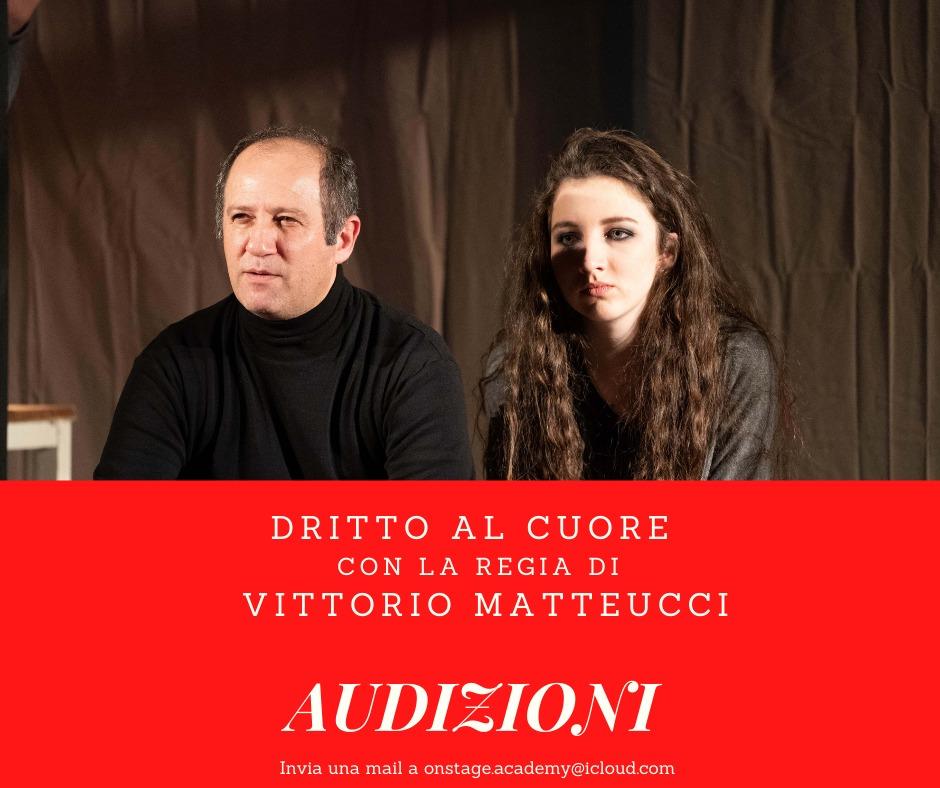 """AUDIZIONI PER LO SPETTACOLO """"DRITTO AL CUORE"""" REGIA VITTORIO MATTEUCCI"""