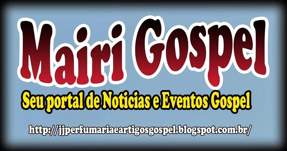 Mairi Gospel. O blog gospel mais acessado da região.