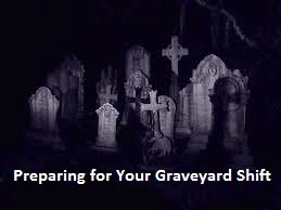 Preparing for Your Graveyard Shift.