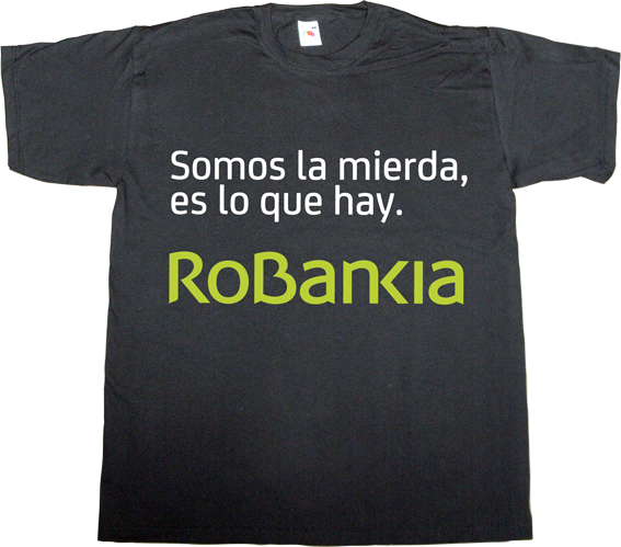 corruption useless economics useless spanish politics el mundo today fun bankia useless kingdoms spain is different t-shirt ephemeral-t-shirts