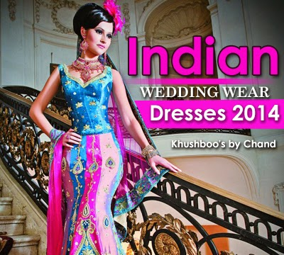Indian Wedding Wear Dresses 2014 Khushboo's by Chand