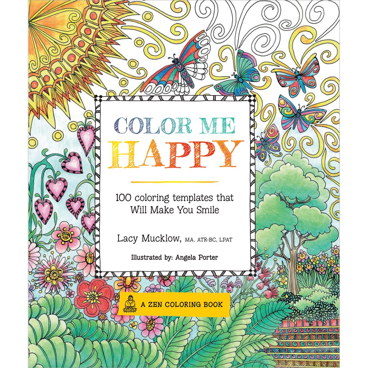 Zen colouring in book - Color Me Happy 100 Coloring Templates That Will Make You Smile A Zen Coloring Book