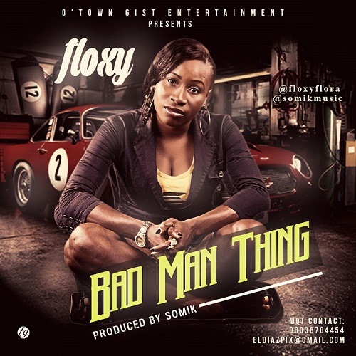 Music: Floxy [@IamFloxyFlora] - Bad Man Thing Prod. By @SomikMusic