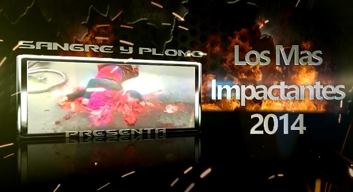 Los Mas de Sangre y Plomo 2014:Impactantes