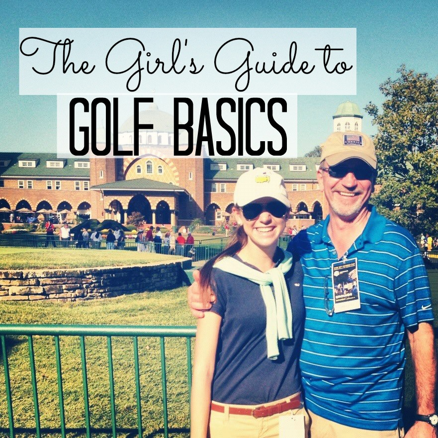 The Girl's Guide to Golf Basics- Seekingthesouthblog.blogspot.com