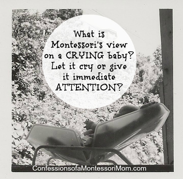 What is Montessori's view on a CRYING baby? Let it cry or give it immediate ATTENTION?