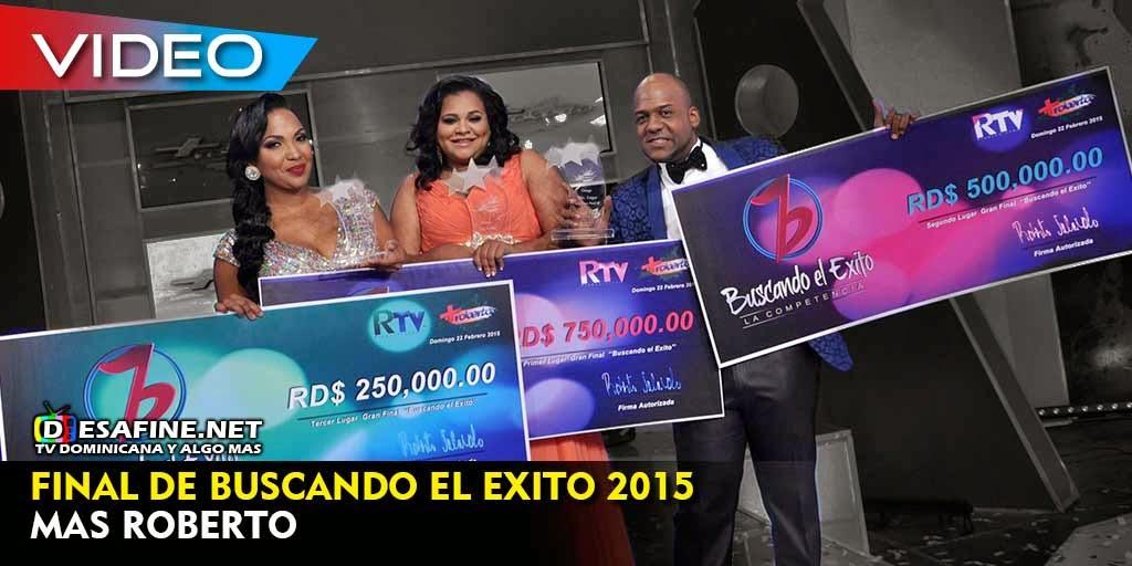 http://www.desafine.net/2015/02/final-de-buscando-el-exito-2015-mas-roberto.html