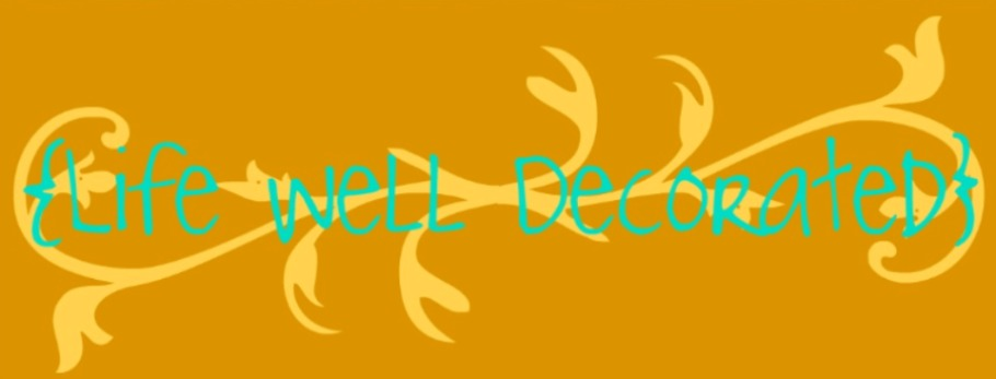 { Life Well Decorated }