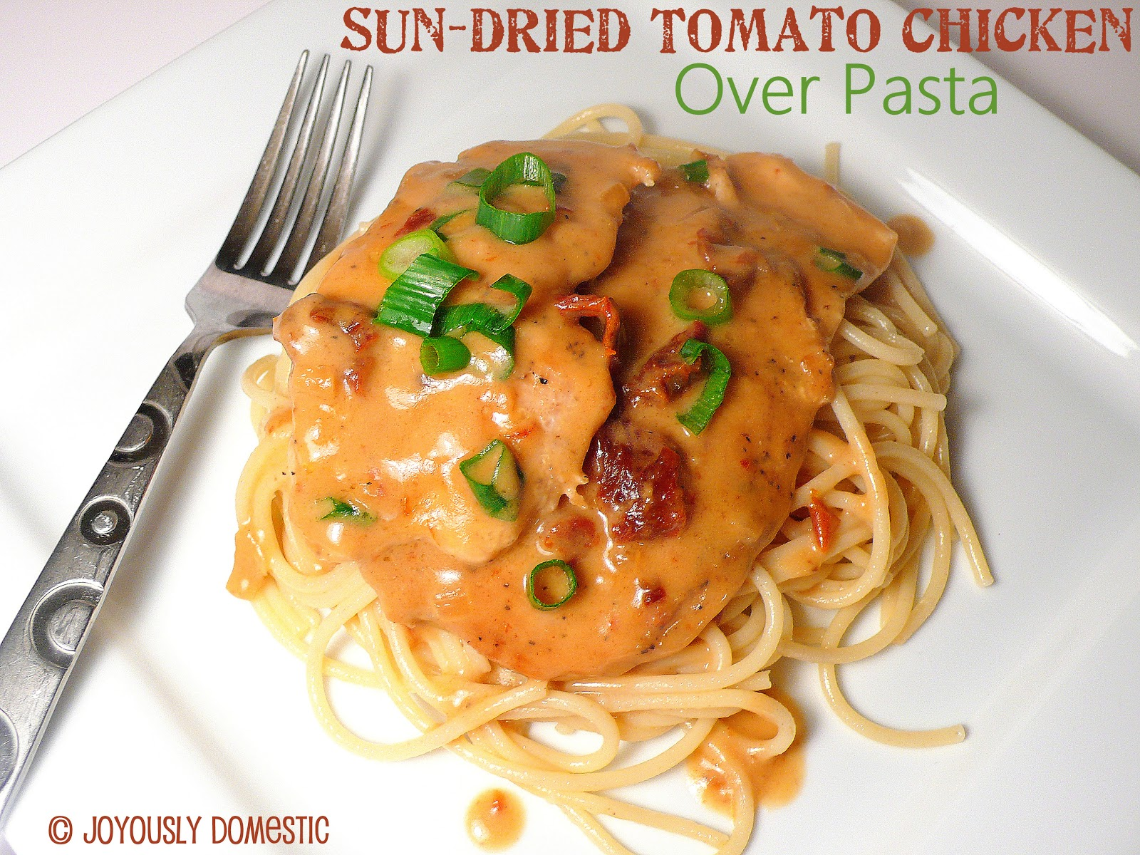 Joyously Domestic: Sun-dried Tomato Chicken Over Pasta
