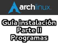 Guía de instalación Arch Linux (Parte II, Entorno gráfico y programas)