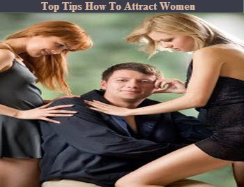Top Tips How To Attract Women