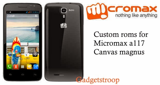 custom roms for micromax a117 canvas magnus