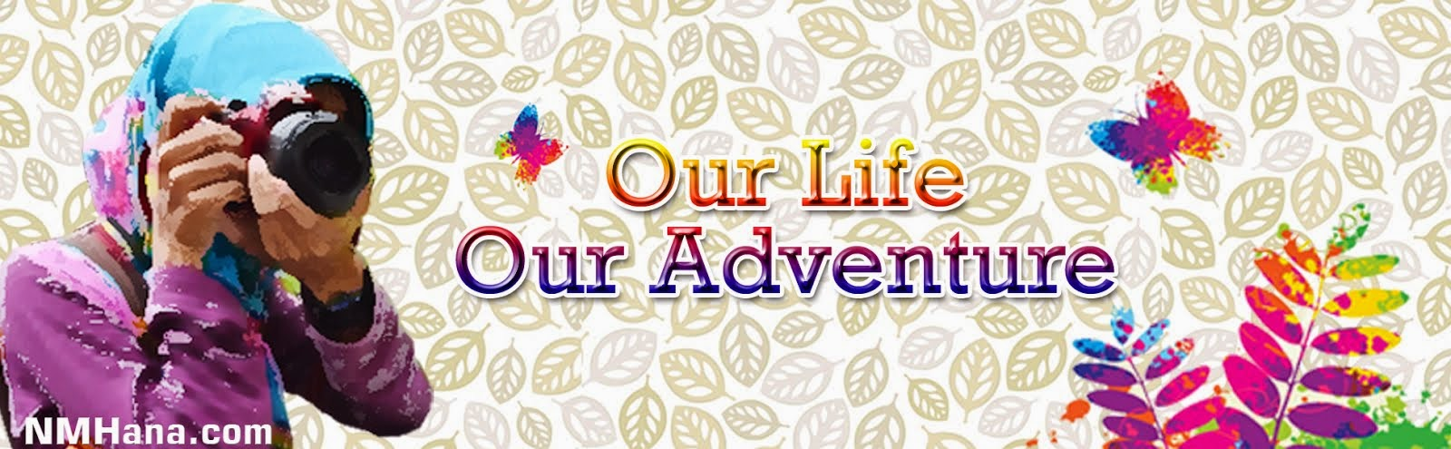 OUR LIFE OUR ADVENTURE