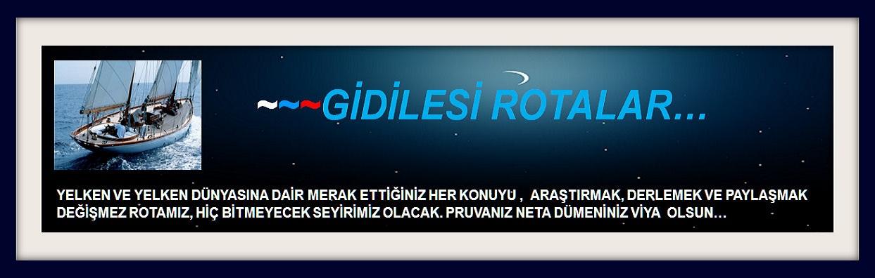 GİDİLESİ ROTALAR...