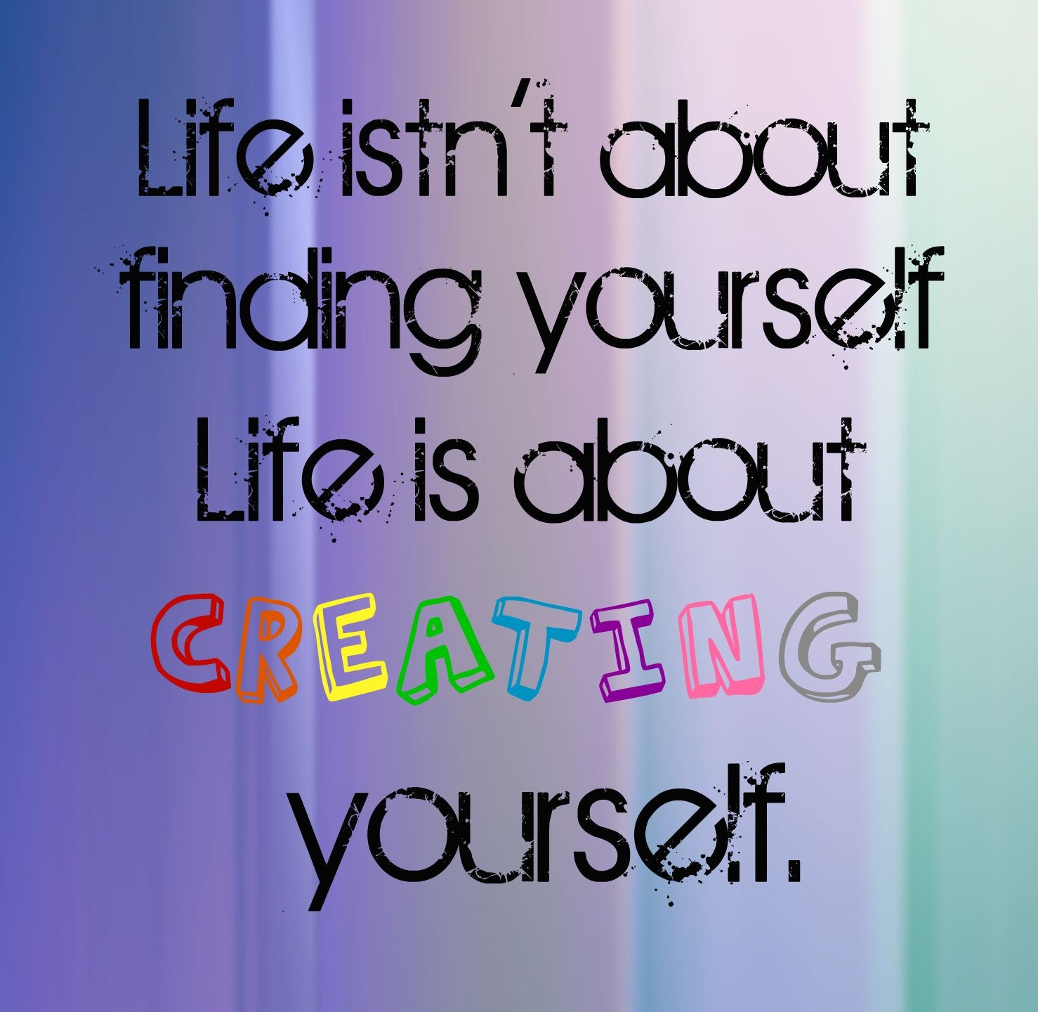 Quotes And Sayings Life Isn T About Finding Yourself It S About