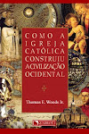 Como a Igreja Católica  construiu a Civilização ocidental (Thomas E. Woods Jr.)