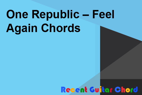 One Republic – Feel Again Chords