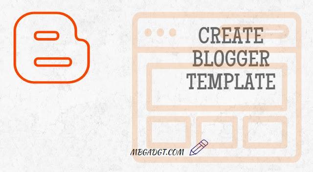 create blogger templates
