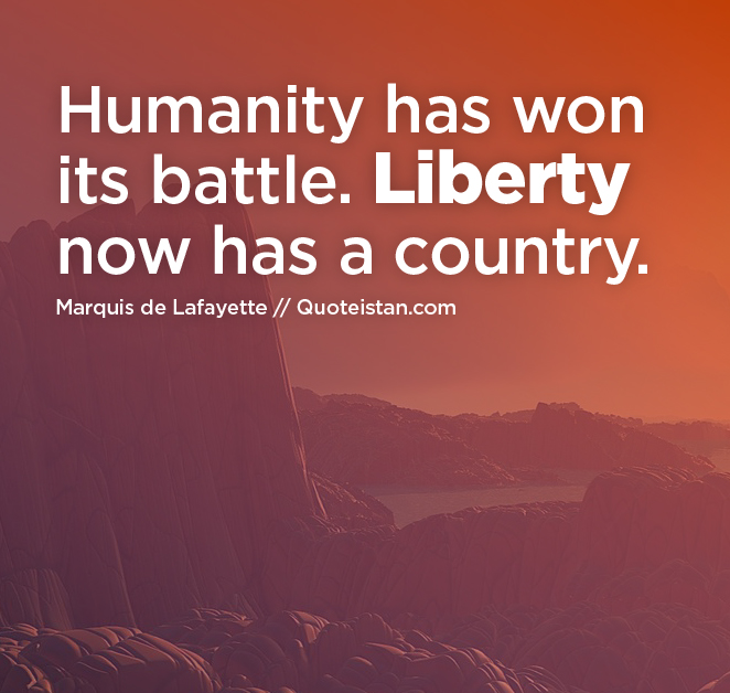 Humanity has won its battle. Liberty now has a country.