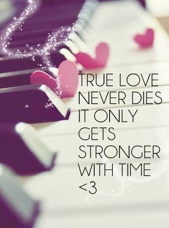 cute wisdom about love: True love never dies, it only gets stronger with time