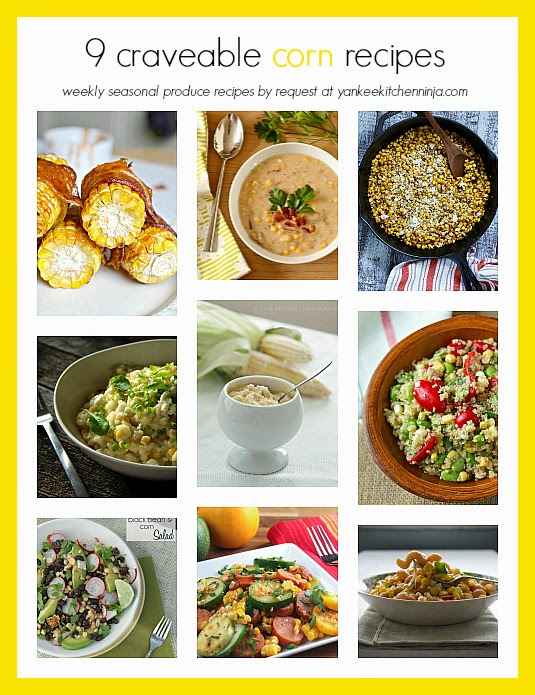 9 craveable corn recipes -- weekly seasonal produce recipes by request