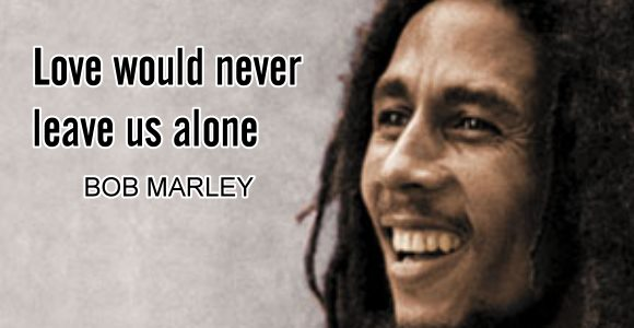 only once in your life bob marley love quote love