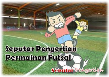 Seputar Pengertian Permainan Futsal