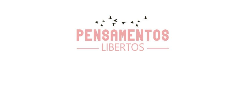 Pensamentos Libertos | Por Lorena Souza