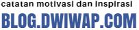 BLOG.DWIWAP.COM | CATATAN MOTIVASI DAN INSPIRASI