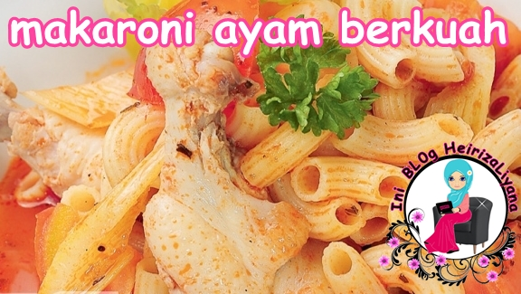 resepi berbuka puasa, resepi, resepi makaroni,resepi makaroni bersama ayam,resepi makaroni ayam berkuah