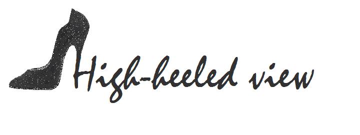 HIGH-HEELED VIEW