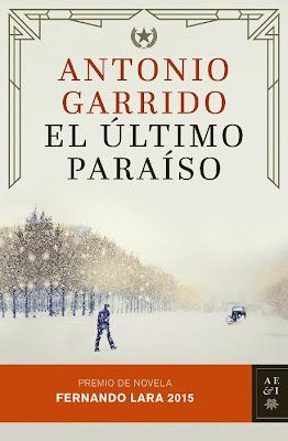 LIBRO - El Último Paraíso  Antonio Garrido (Planeta - 5 junio 2015)  NOVELA | Edición papel & ebook kindle  Premio de Novela Fernando Lara 2015  Comprar en Amazon