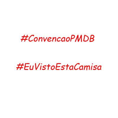 #ConvencaoPMDB e #EuVistoEstaCamisa