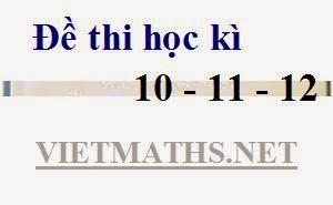 128 de thi hoc ki 1 mon toan lop 10 11 12 dang word