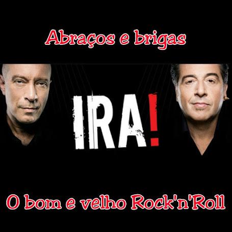 """Ira! Abraços e brigas""""- O bom e velho Rock'n'roll"""