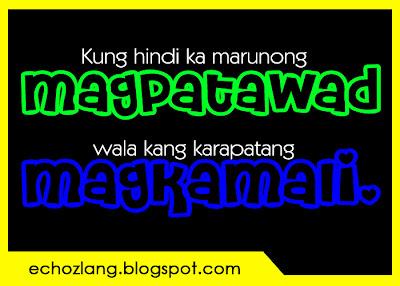 Kung hindi ka marunong magpatawad, wala kang karapatang magkamali.