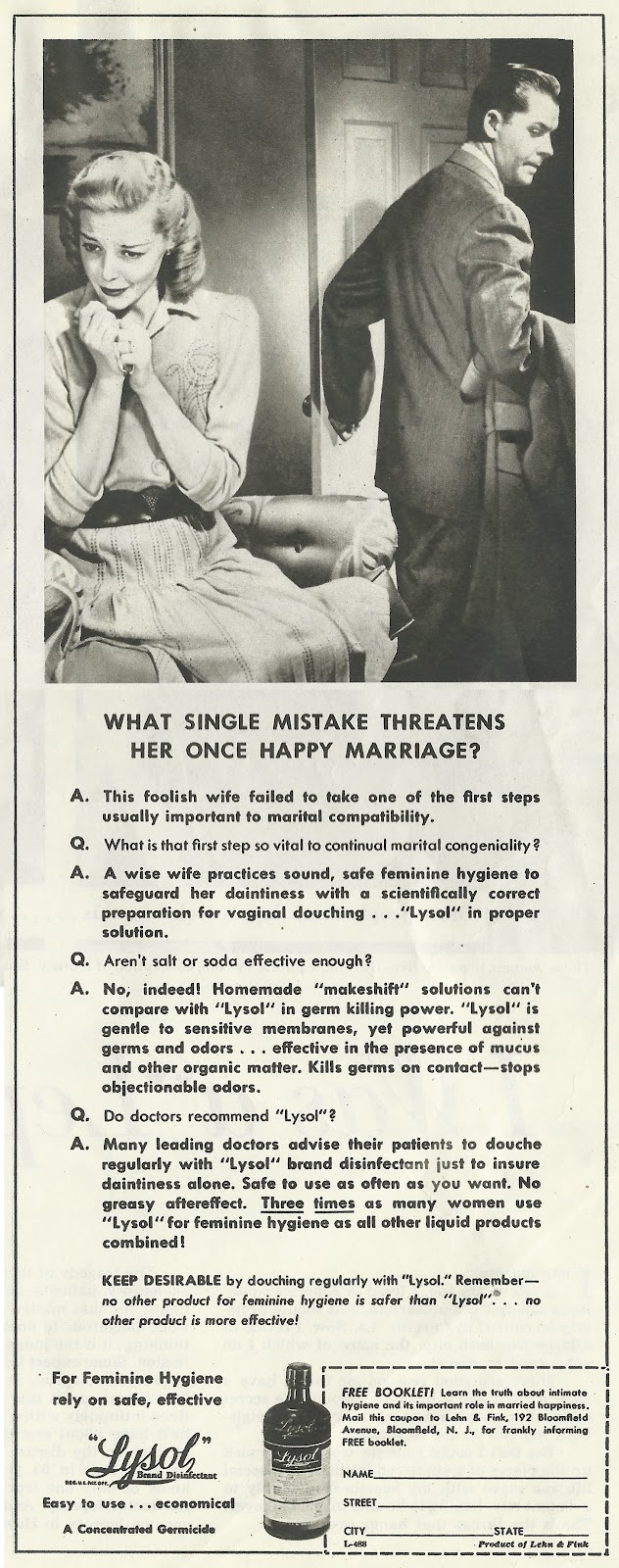 lysol douching method for women in Lysol douche ads urging women to douche with lysol were a cornerstone of feminine hygiene in the 1920s-1960s, but also a coded contraception technique.