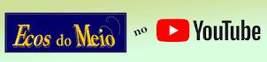 ECOS DO MEIO NO YOUTUBE