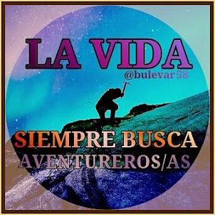 LA VIDA SIEMPRE BUSCA AVENTUREROS/AS