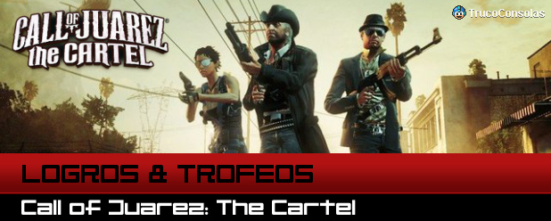 Logros y Trofeos Call of Juarez: The Cartel