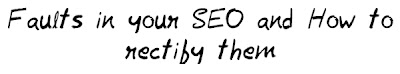 Faults in your SEO and How to rectify them MohitChar