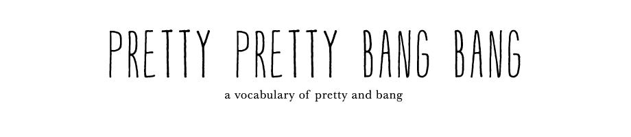 Pretty Pretty Bang Bang